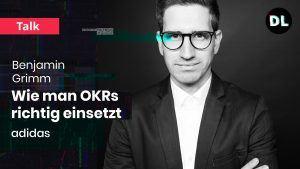 Benjamin Grimm hat OKRs bei Adidas eingeführt.